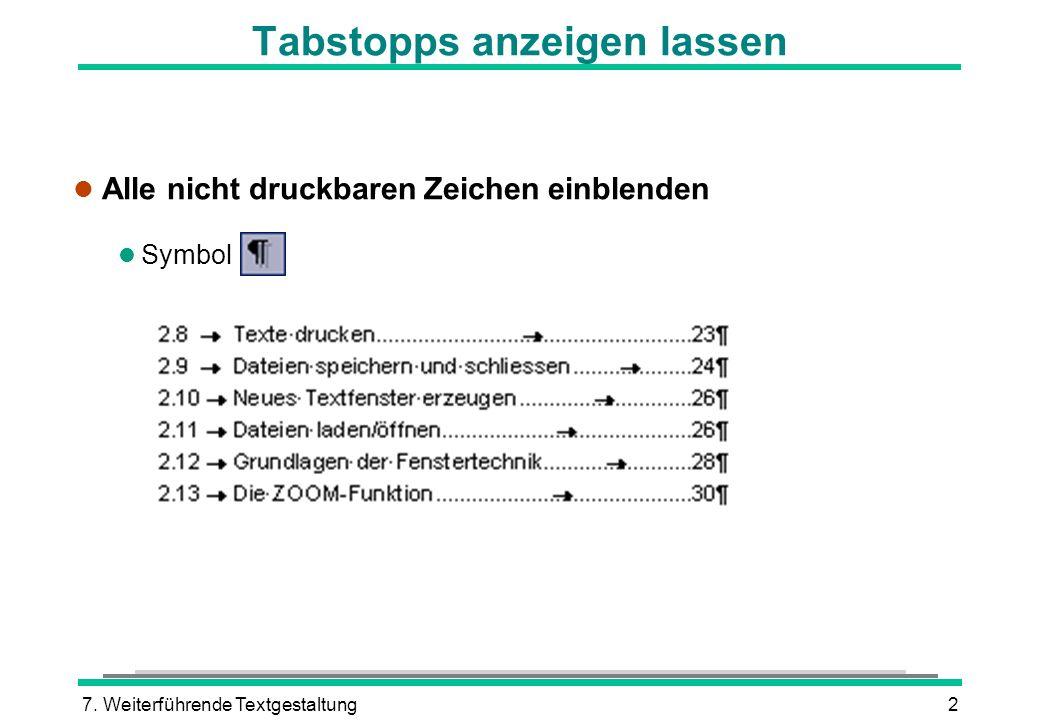 7. Weiterführende Textgestaltung2 Tabstopps anzeigen lassen l Alle nicht druckbaren Zeichen einblenden l Symbol