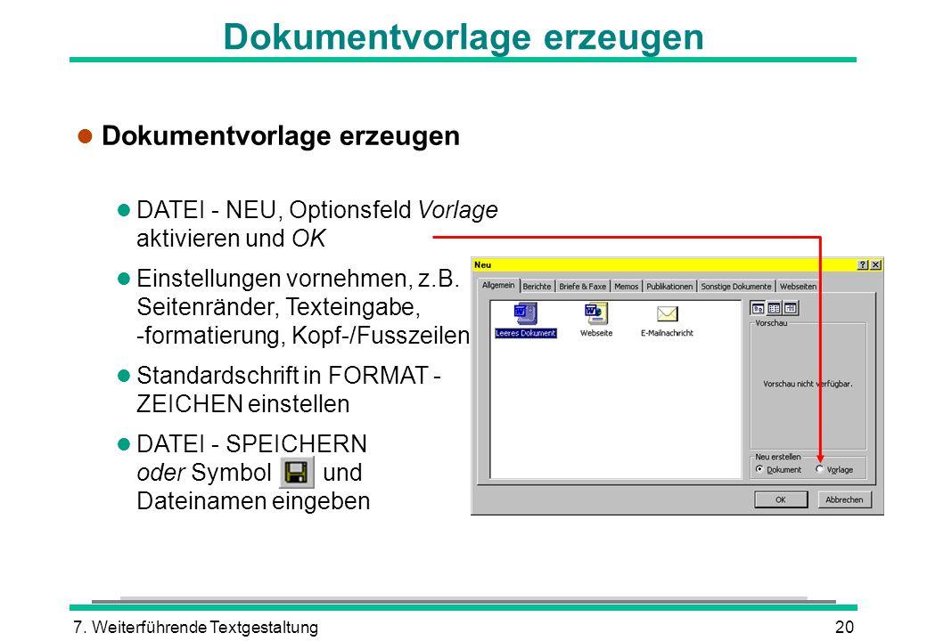 7. Weiterführende Textgestaltung20 Dokumentvorlage erzeugen l Dokumentvorlage erzeugen l DATEI - NEU, Optionsfeld Vorlage aktivieren und OK l Einstell