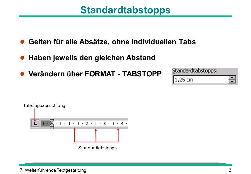 7. Weiterführende Textgestaltung3 Standardtabstopps l Gelten für alle Absätze, ohne individuellen Tabs l Haben jeweils den gleichen Abstand l Veränder