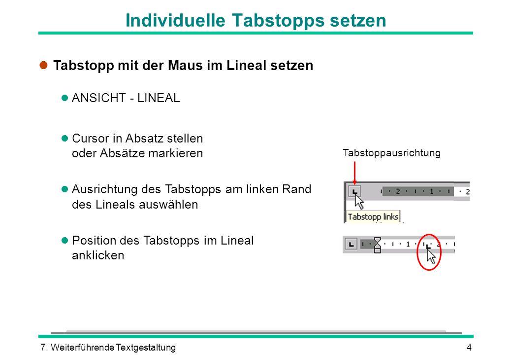 7. Weiterführende Textgestaltung4 Individuelle Tabstopps setzen l Tabstopp mit der Maus im Lineal setzen l ANSICHT - LINEAL l Cursor in Absatz stellen