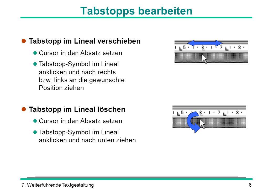 7. Weiterführende Textgestaltung6 Tabstopps bearbeiten l Tabstopp im Lineal verschieben l Cursor in den Absatz setzen l Tabstopp-Symbol im Lineal ankl