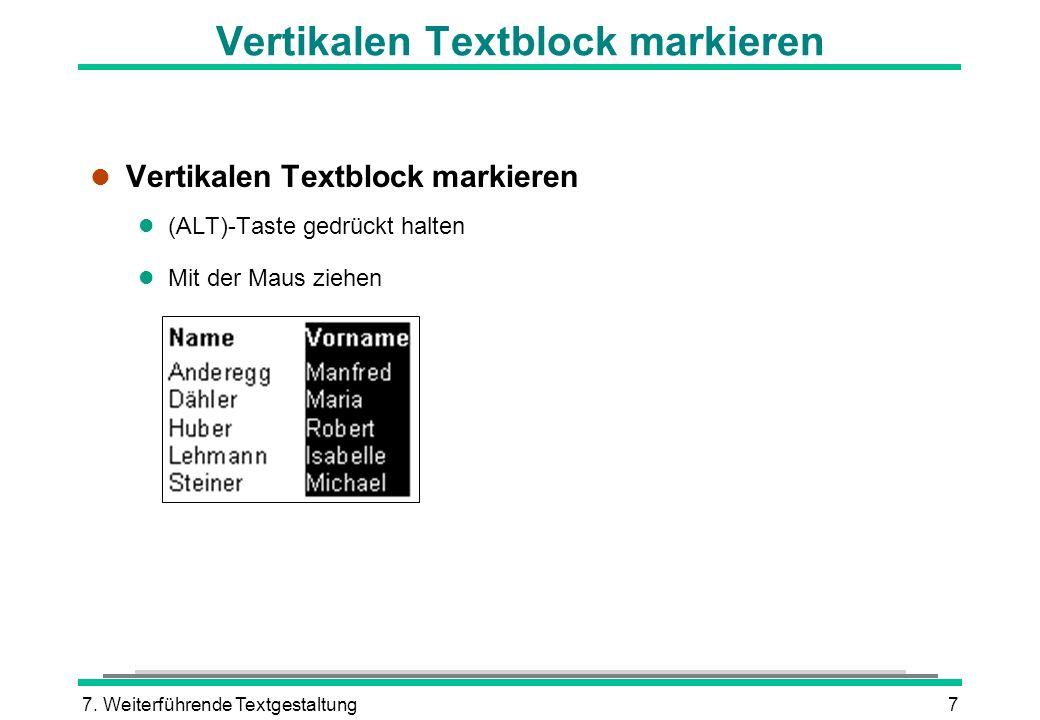 7. Weiterführende Textgestaltung7 Vertikalen Textblock markieren l Vertikalen Textblock markieren (ALT)-Taste gedrückt halten l Mit der Maus ziehen