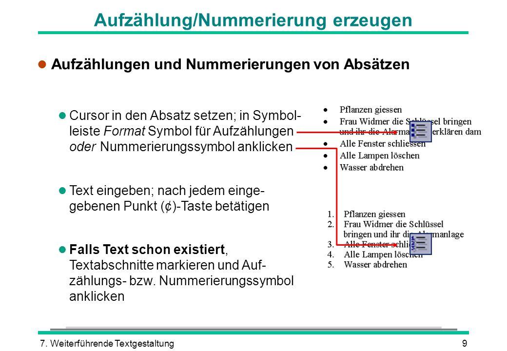 7. Weiterführende Textgestaltung9 Aufzählung/Nummerierung erzeugen l Aufzählungen und Nummerierungen von Absätzen l Cursor in den Absatz setzen; in Sy