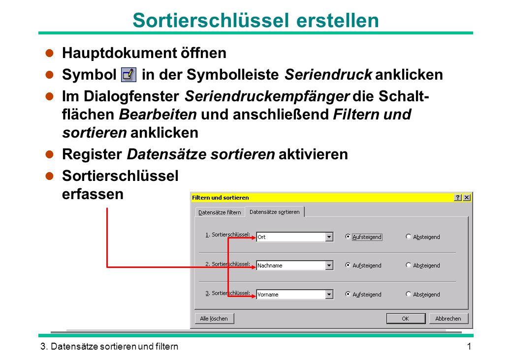 3. Datensätze sortieren und filtern1 l Hauptdokument öffnen l Symbol in der Symbolleiste Seriendruck anklicken l Im Dialogfenster Seriendruckempfänger