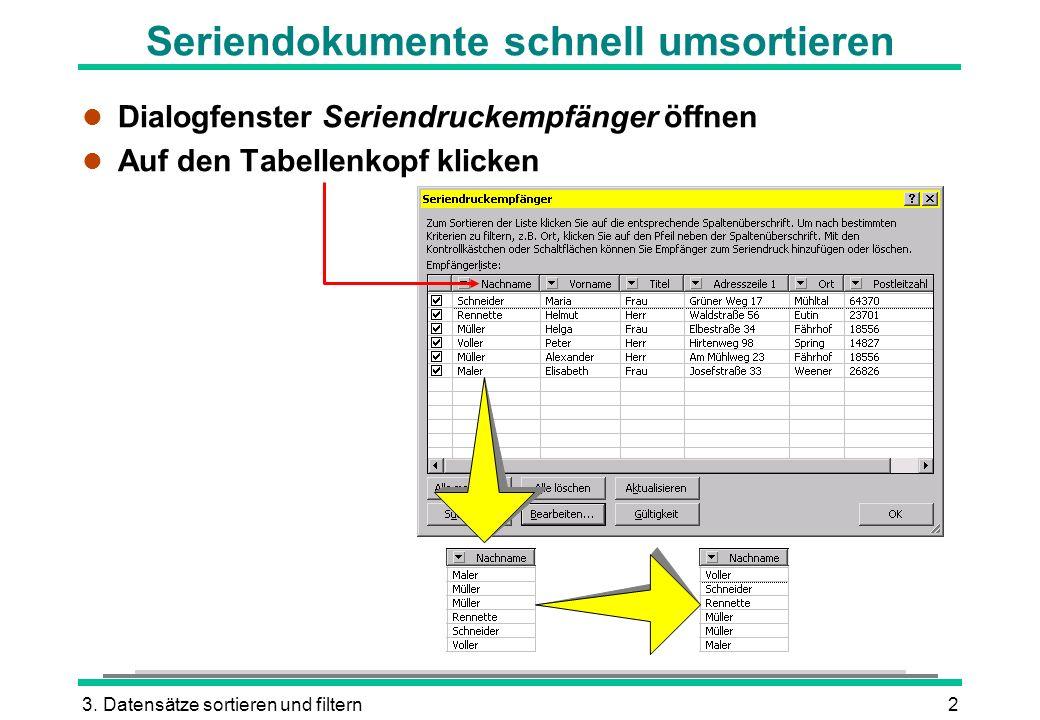 3. Datensätze sortieren und filtern2 Seriendokumente schnell umsortieren l Dialogfenster Seriendruckempfänger öffnen l Auf den Tabellenkopf klicken