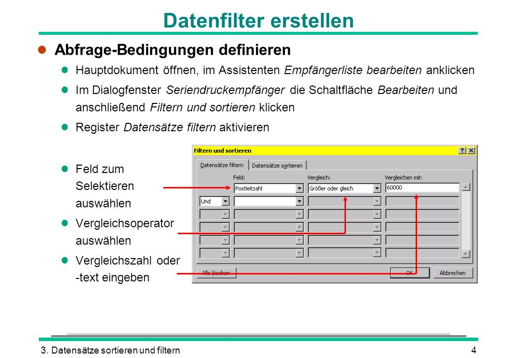 3. Datensätze sortieren und filtern4 l Abfrage-Bedingungen definieren l Hauptdokument öffnen, im Assistenten Empfängerliste bearbeiten anklicken l Im