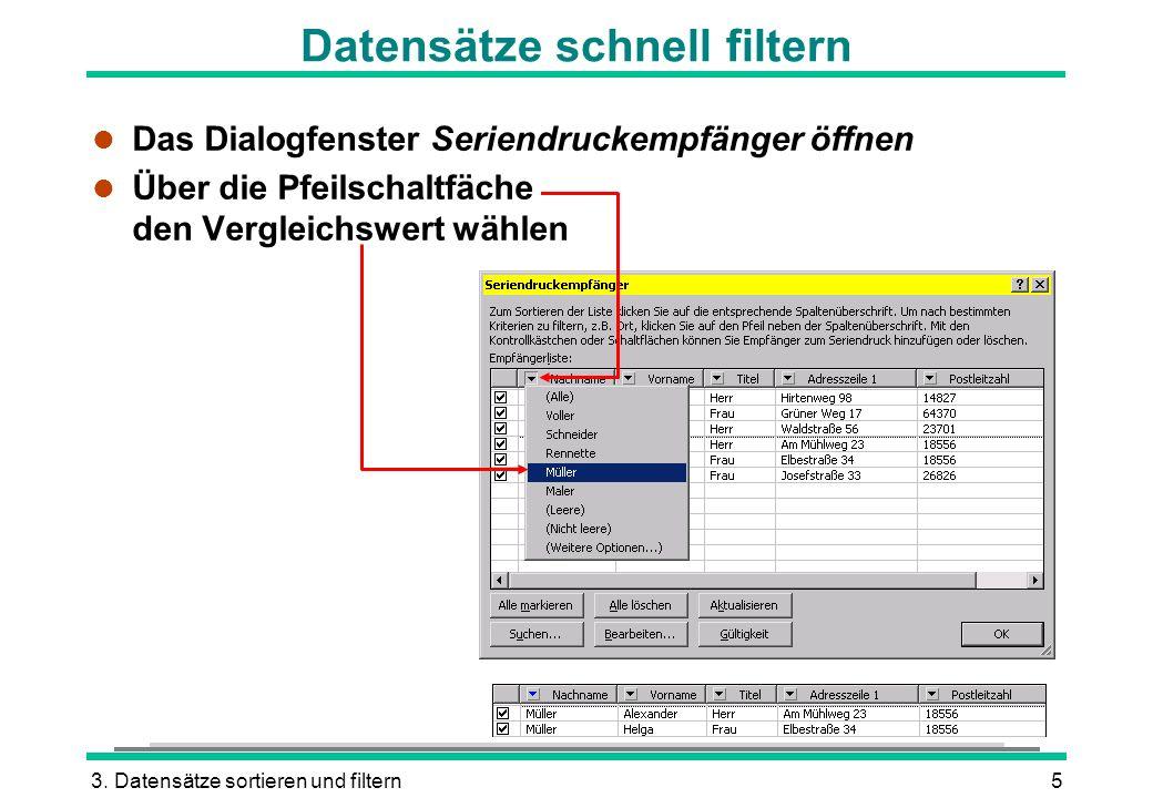 3. Datensätze sortieren und filtern5 Datensätze schnell filtern l Das Dialogfenster Seriendruckempfänger öffnen l Über die Pfeilschaltfäche den Vergle