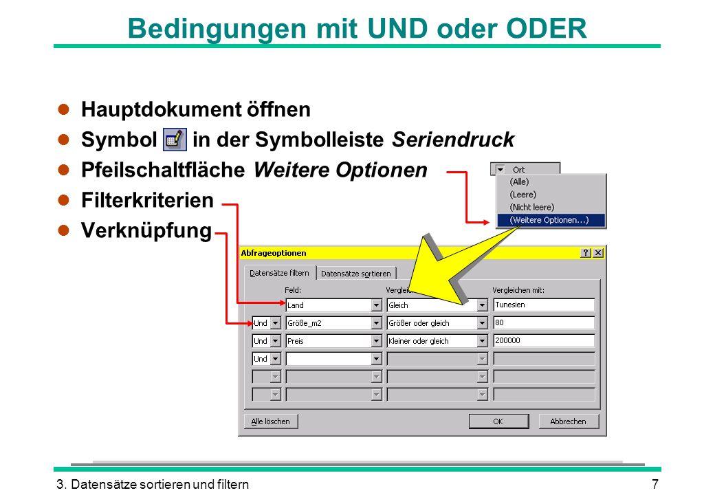 3. Datensätze sortieren und filtern7 Bedingungen mit UND oder ODER l Hauptdokument öffnen l Symbol in der Symbolleiste Seriendruck l Pfeilschaltfläche