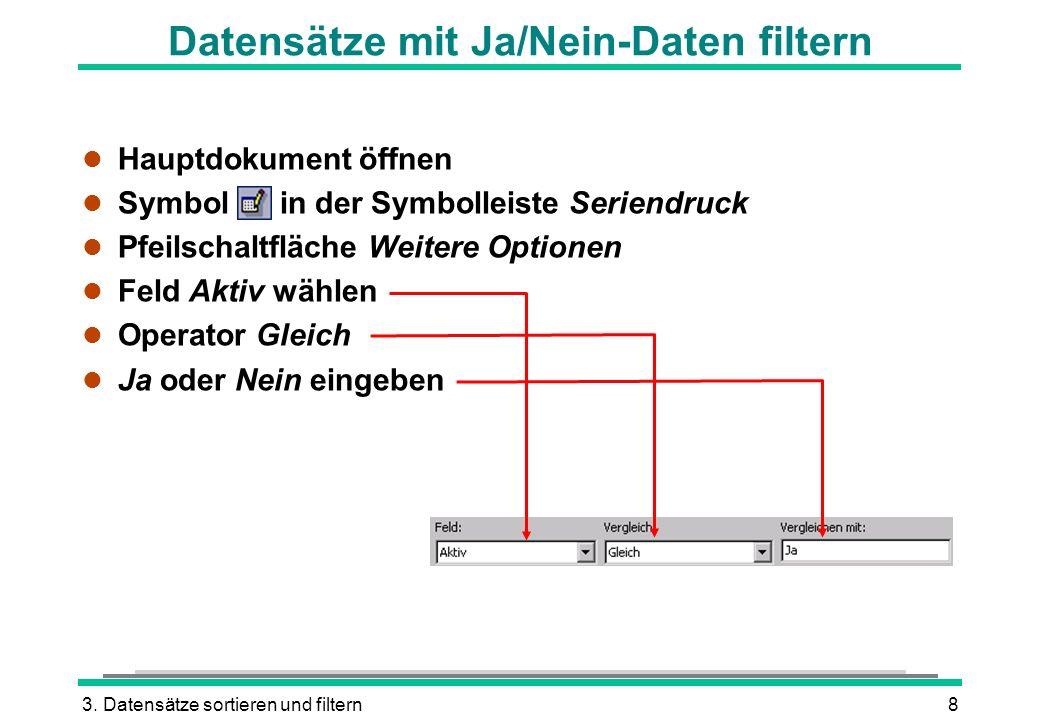 3. Datensätze sortieren und filtern8 Datensätze mit Ja/Nein-Daten filtern l Hauptdokument öffnen l Symbol in der Symbolleiste Seriendruck l Pfeilschal
