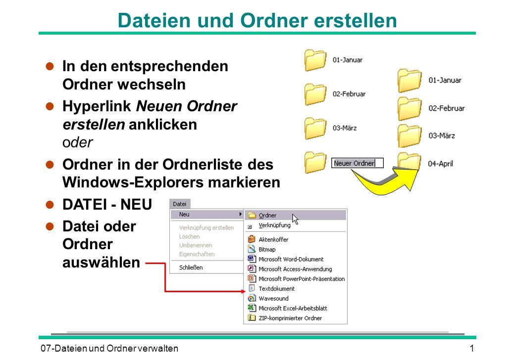 07-Dateien und Ordner verwalten2 Datei- und Ordnereigenschaften anzeigen l Informationen zu Dateien und Ordnern anzeigen lassen l Datei- oder Ordnersymbol mit der rechten Maustaste anklicken l EIGENSCHAFTEN oder l DATEI - EIGENSCHAFTEN