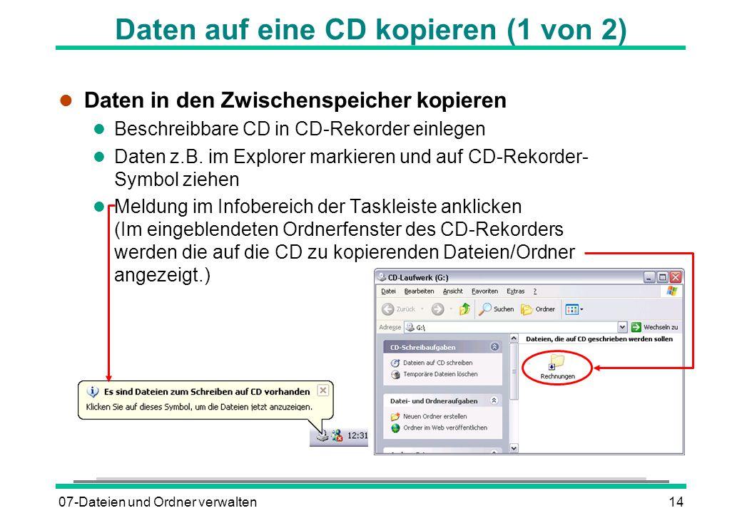 07-Dateien und Ordner verwalten14 Daten auf eine CD kopieren (1 von 2) l Daten in den Zwischenspeicher kopieren l Beschreibbare CD in CD-Rekorder einl