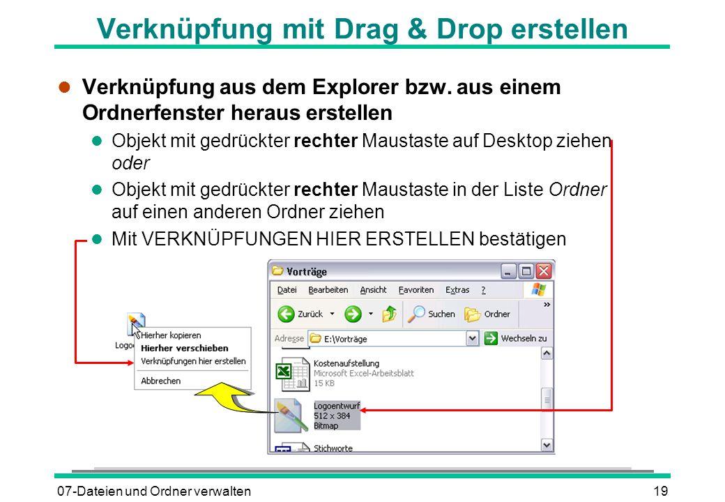 07-Dateien und Ordner verwalten19 Verknüpfung mit Drag & Drop erstellen l Verknüpfung aus dem Explorer bzw. aus einem Ordnerfenster heraus erstellen l