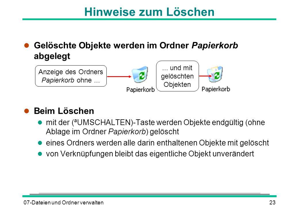 07-Dateien und Ordner verwalten23 l Gelöschte Objekte werden im Ordner Papierkorb abgelegt l Beim Löschen mit der (ªUMSCHALTEN)-Taste werden Objekte e