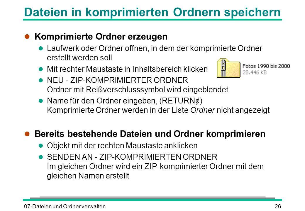 07-Dateien und Ordner verwalten26 Dateien in komprimierten Ordnern speichern l Komprimierte Ordner erzeugen l Laufwerk oder Ordner öffnen, in dem der