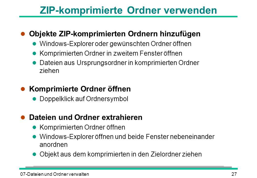 07-Dateien und Ordner verwalten27 ZIP-komprimierte Ordner verwenden l Objekte ZIP-komprimierten Ordnern hinzufügen l Windows-Explorer oder gewünschten