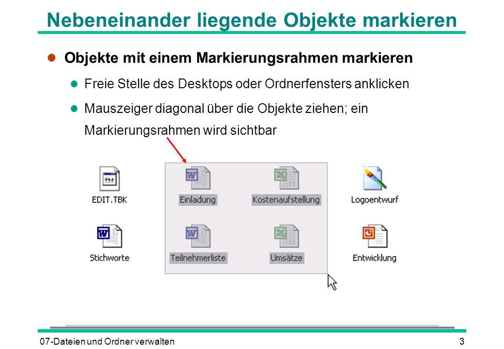 07-Dateien und Ordner verwalten4 Objekte einzeln markieren l Mehrere unabhängige Objekte markieren l Erstes Objekt anklicken (STRG)-Taste gedrückt halten und alle weiteren Objekte anklicken