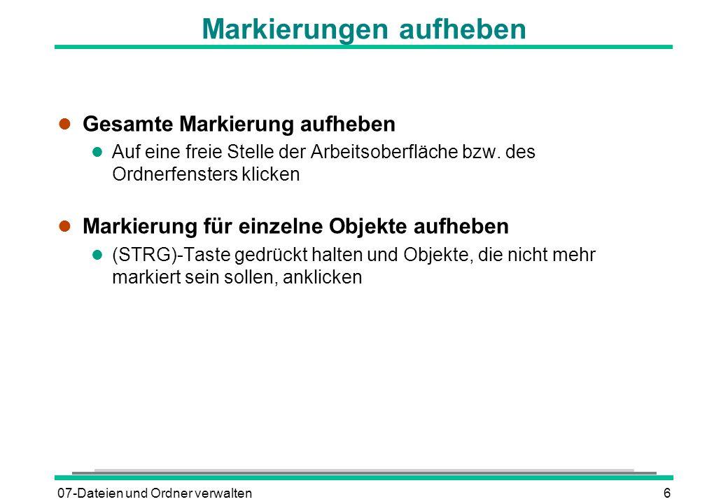 07-Dateien und Ordner verwalten6 Markierungen aufheben l Gesamte Markierung aufheben l Auf eine freie Stelle der Arbeitsoberfläche bzw. des Ordnerfens