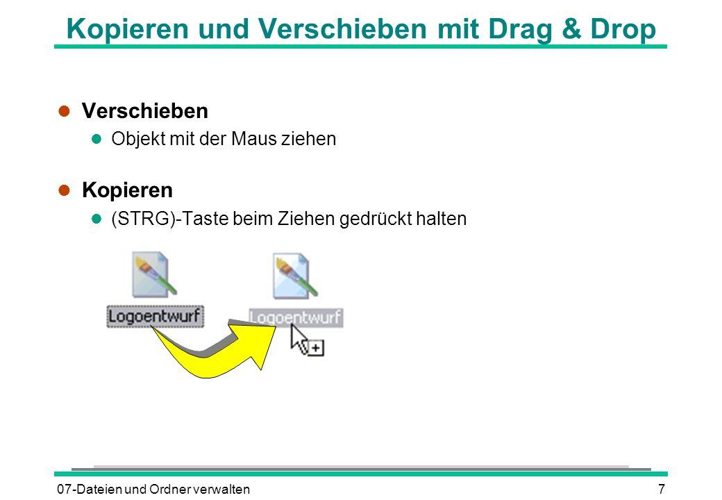 07-Dateien und Ordner verwalten7 Kopieren und Verschieben mit Drag & Drop l Verschieben l Objekt mit der Maus ziehen l Kopieren (STRG)-Taste beim Zieh
