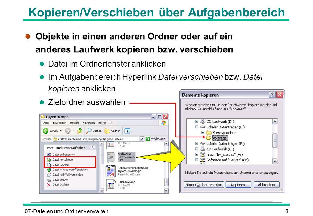 07-Dateien und Ordner verwalten9 Kopieren/Verschieben über Zwischenablage l In die Zwischenablage ausschneiden l Menü:BEARBEITEN - AUSSCHNEIDEN Tastatur:(STRG)(X) l In die Zwischenablage kopieren l Menü:BEARBEITEN - KOPIEREN Tastatur:(STRG)(C) l Aus der Zwischenablage einfügen l Menü:BEARBEITEN - EINFÜGEN Tastatur:(STRG)(V)