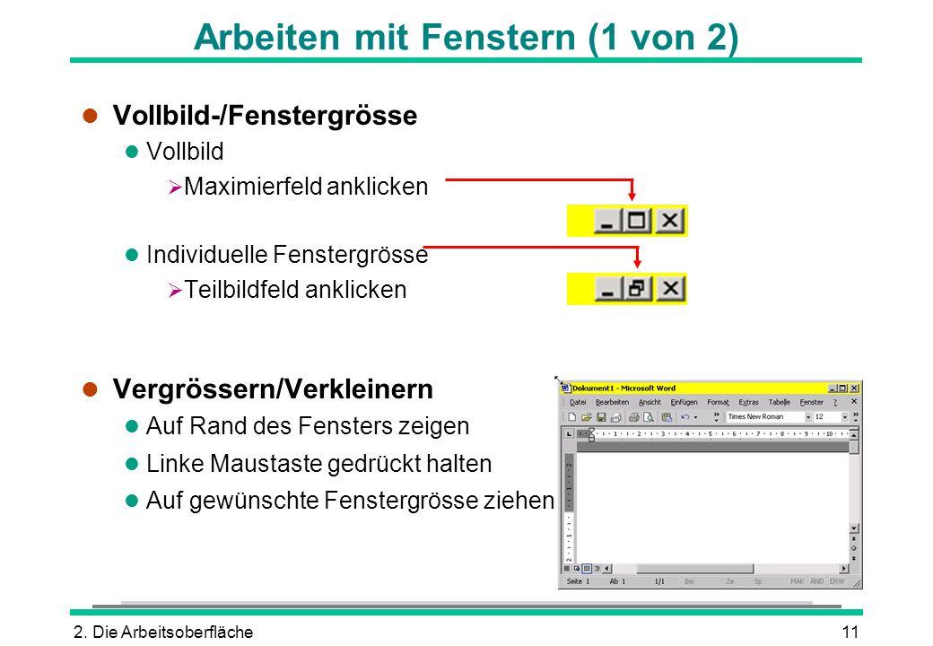 2. Die Arbeitsoberfläche11 Arbeiten mit Fenstern (1 von 2) l Vollbild-/Fenstergrösse l Vollbild Maximierfeld anklicken l Individuelle Fenstergrösse Te