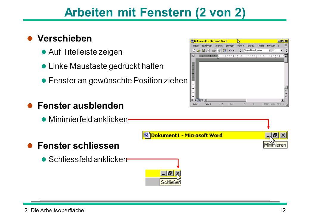 2. Die Arbeitsoberfläche12 Arbeiten mit Fenstern (2 von 2) l Verschieben l Auf Titelleiste zeigen l Linke Maustaste gedrückt halten l Fenster an gewün