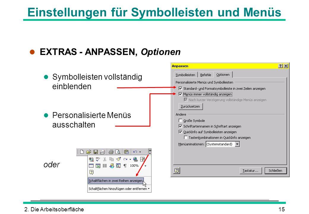 2. Die Arbeitsoberfläche15 Einstellungen für Symbolleisten und Menüs l EXTRAS - ANPASSEN, Optionen l Symbolleisten vollständig einblenden l Personalis
