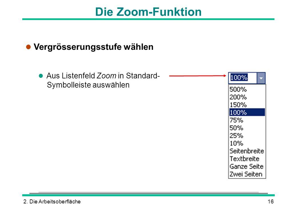 2. Die Arbeitsoberfläche16 Die Zoom-Funktion l Vergrösserungsstufe wählen l Aus Listenfeld Zoom in Standard- Symbolleiste auswählen