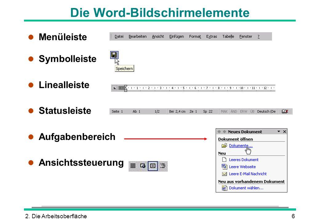 2. Die Arbeitsoberfläche6 Die Word-Bildschirmelemente l Menüleiste l Symbolleiste l Linealleiste l Statusleiste l Aufgabenbereich l Ansichtssteuerung