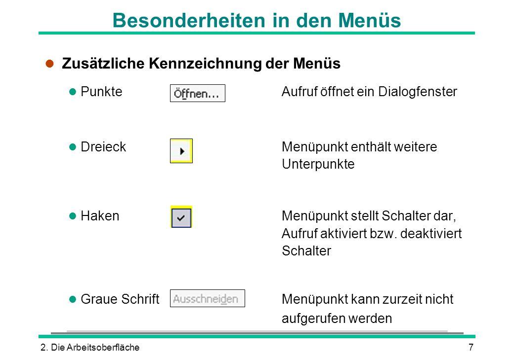 2. Die Arbeitsoberfläche7 l Zusätzliche Kennzeichnung der Menüs l PunkteAufruf öffnet ein Dialogfenster l DreieckMenüpunkt enthält weitere Unterpunkte