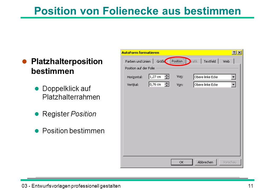 03 - Entwurfsvorlagen professionell gestalten11 Position von Folienecke aus bestimmen l Platzhalterposition bestimmen l Doppelklick auf Platzhalterrahmen l Register Position l Position bestimmen