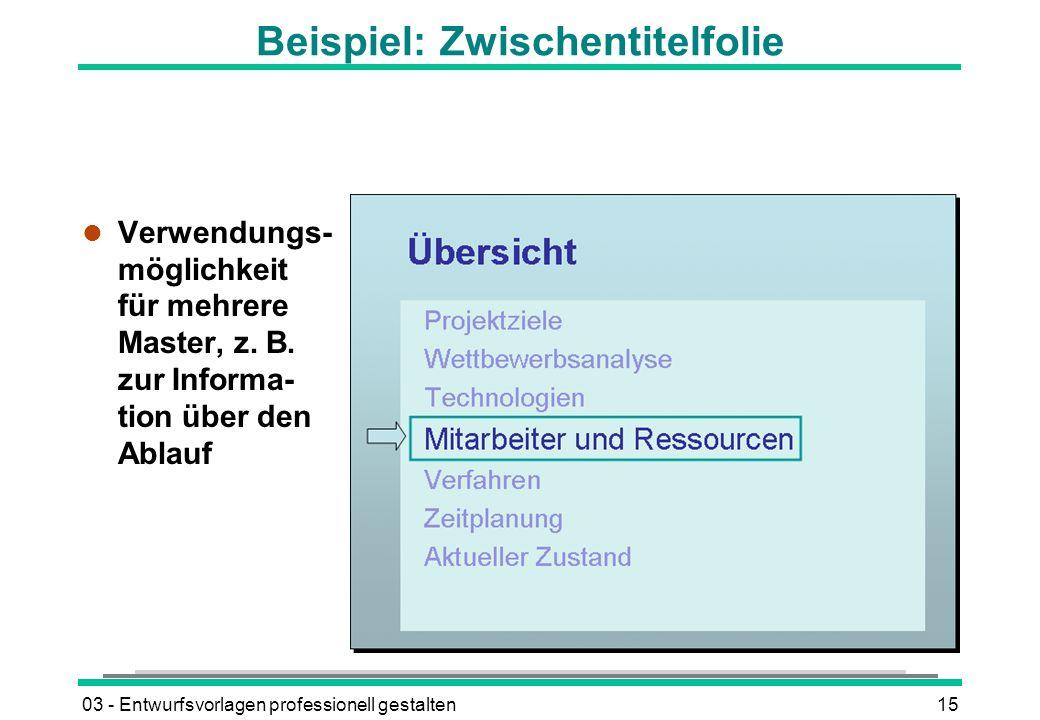 03 - Entwurfsvorlagen professionell gestalten15 Beispiel: Zwischentitelfolie l Verwendungs- möglichkeit für mehrere Master, z.