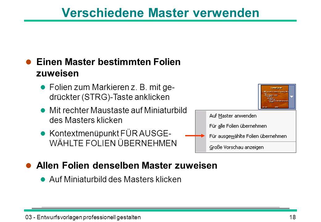 03 - Entwurfsvorlagen professionell gestalten18 Verschiedene Master verwenden l Allen Folien denselben Master zuweisen l Auf Miniaturbild des Masters klicken l Einen Master bestimmten Folien zuweisen Folien zum Markieren z.