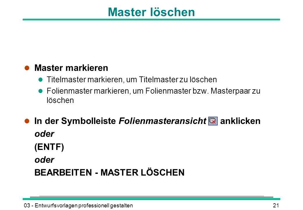 03 - Entwurfsvorlagen professionell gestalten21 Master löschen l Master markieren l Titelmaster markieren, um Titelmaster zu löschen l Folienmaster markieren, um Folienmaster bzw.