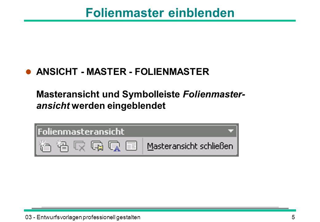 03 - Entwurfsvorlagen professionell gestalten5 Folienmaster einblenden l ANSICHT - MASTER - FOLIENMASTER Masteransicht und Symbolleiste Folienmaster- ansicht werden eingeblendet