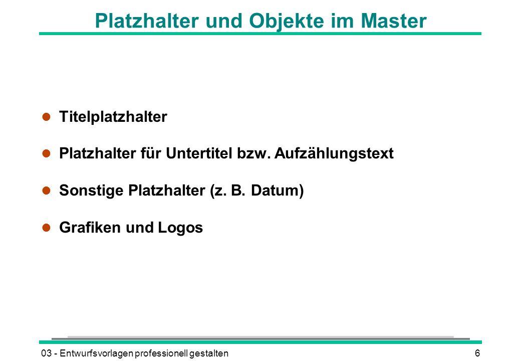 03 - Entwurfsvorlagen professionell gestalten6 Platzhalter und Objekte im Master l Titelplatzhalter l Platzhalter für Untertitel bzw.