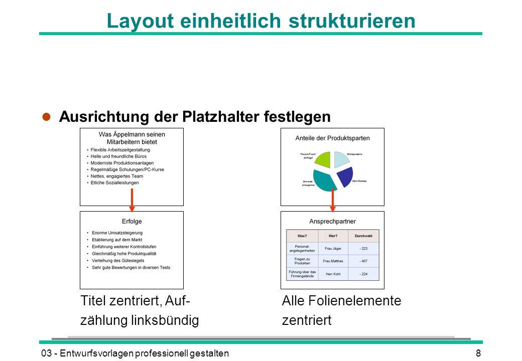03 - Entwurfsvorlagen professionell gestalten8 Layout einheitlich strukturieren l Ausrichtung der Platzhalter festlegen Titel zentriert, Auf-Alle Folienelemente zählung linksbündigzentriert