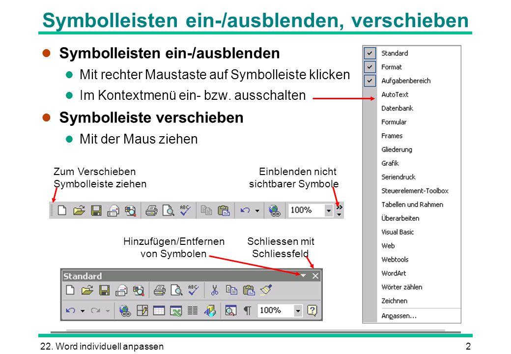 22. Word individuell anpassen2 Hinzufügen/Entfernen von Symbolen Schliessen mit Schliessfeld Zum Verschieben Symbolleiste ziehen Einblenden nicht sich