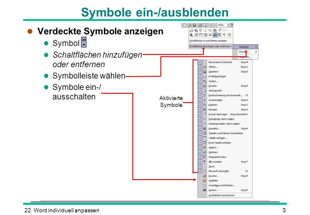 22. Word individuell anpassen3 Symbole ein-/ausblenden l Verdeckte Symbole anzeigen l Symbol l Schaltflächen hinzufügen oder entfernen l Symbolleiste
