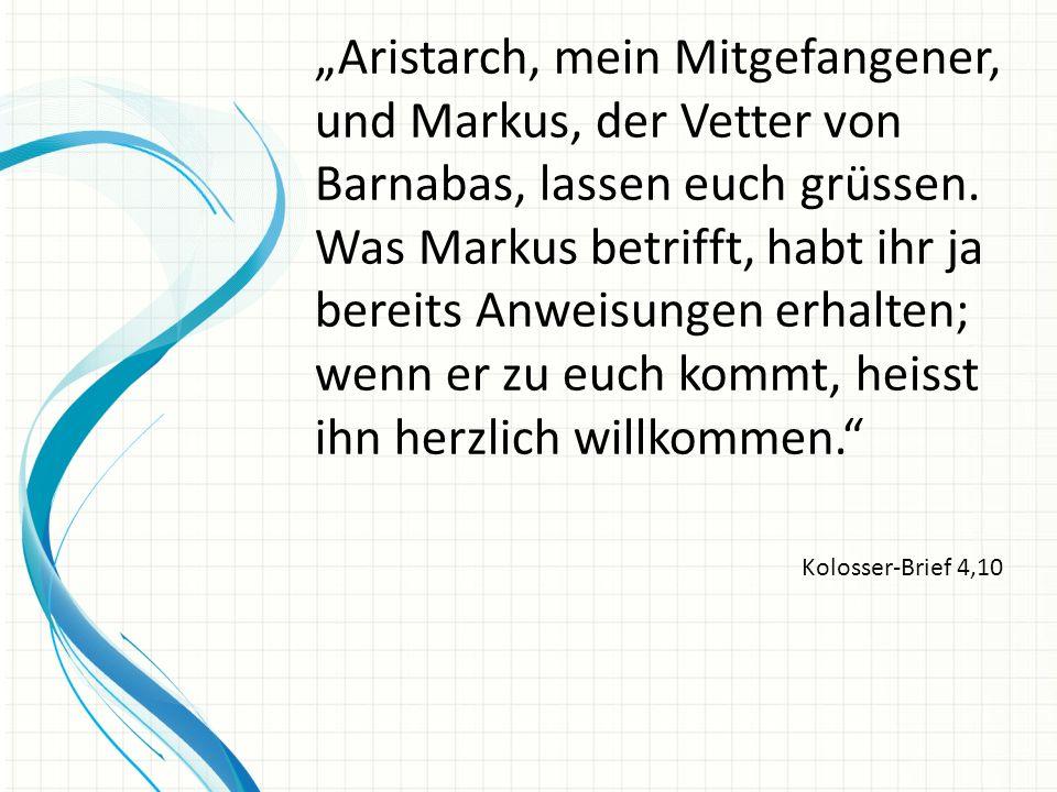 Markus, der Vetter von Barnabas, lässt euch grüssen. Kolosser-Brief 4,10