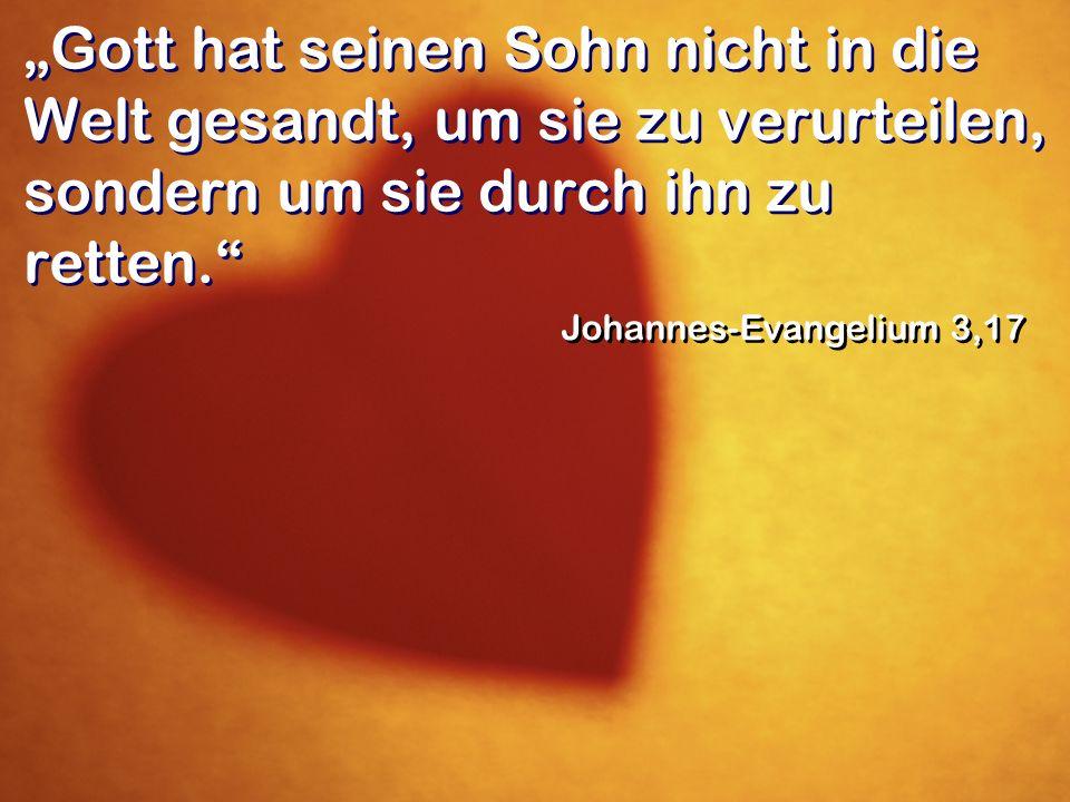 Gott hat seinen Sohn nicht in die Welt gesandt, um sie zu verurteilen, sondern um sie durch ihn zu retten. Johannes-Evangelium 3,17