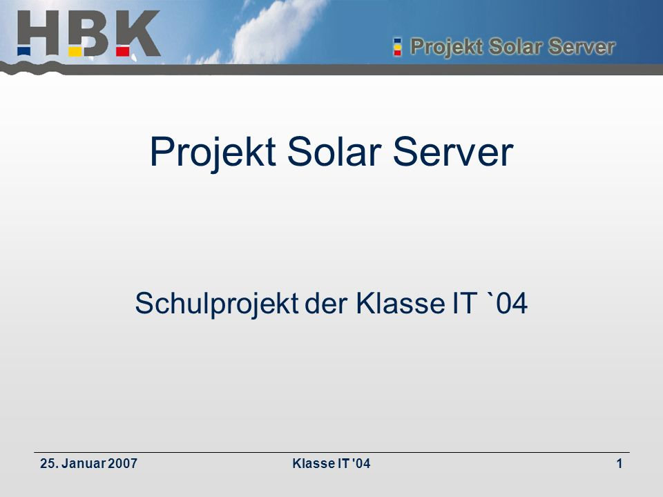 25. Januar 2007Klasse IT 041 Projekt Solar Server Schulprojekt der Klasse IT `04