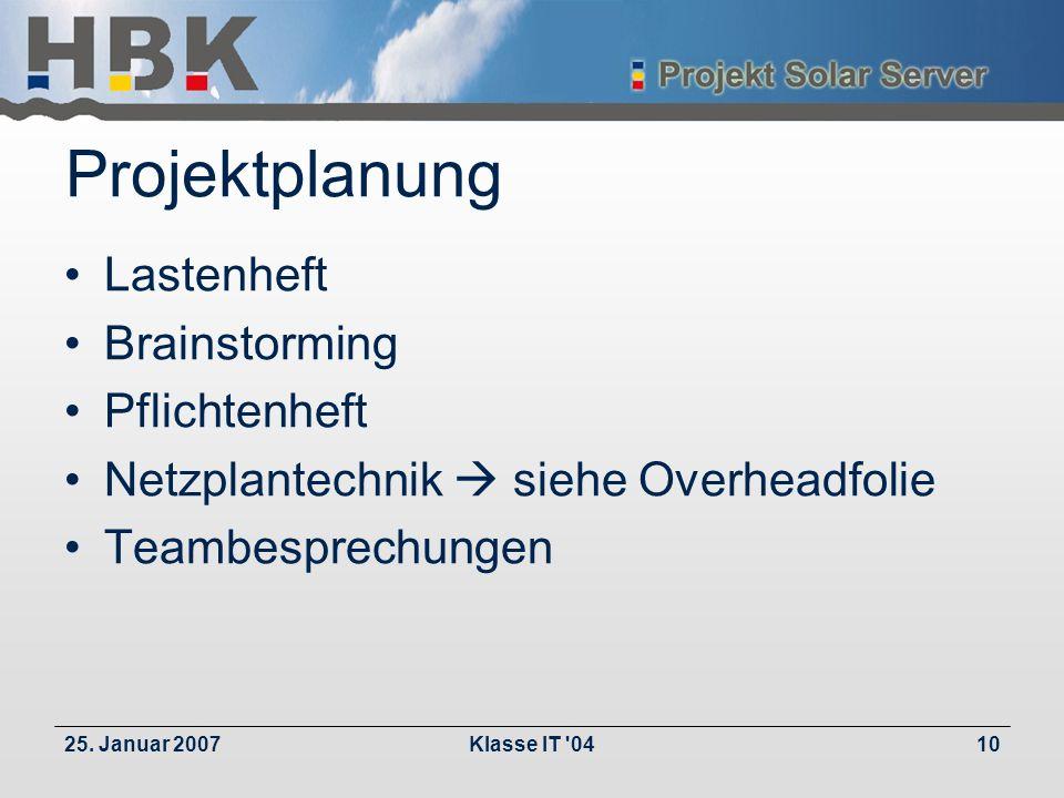 25. Januar 2007Klasse IT '0410 Projektplanung Lastenheft Brainstorming Pflichtenheft Netzplantechnik siehe Overheadfolie Teambesprechungen