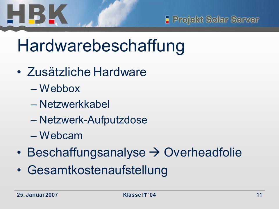25. Januar 2007Klasse IT '0411 Hardwarebeschaffung Zusätzliche Hardware –Webbox –Netzwerkkabel –Netzwerk-Aufputzdose –Webcam Beschaffungsanalyse Overh