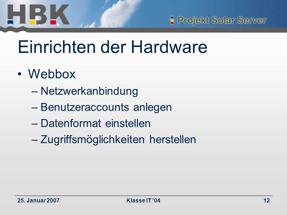 25. Januar 2007Klasse IT '0412 Einrichten der Hardware Webbox –Netzwerkanbindung –Benutzeraccounts anlegen –Datenformat einstellen –Zugriffsmöglichkei