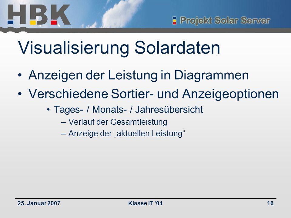 25. Januar 2007Klasse IT '0416 Visualisierung Solardaten Anzeigen der Leistung in Diagrammen Verschiedene Sortier- und Anzeigeoptionen Tages- / Monats