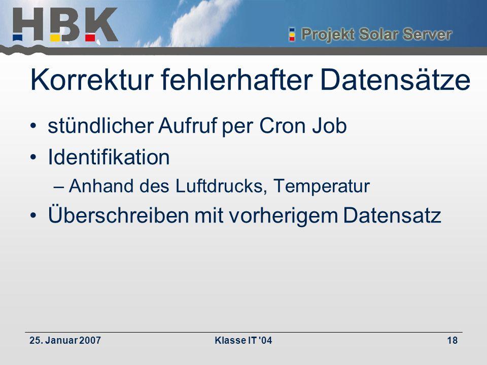25. Januar 2007Klasse IT '0418 Korrektur fehlerhafter Datensätze stündlicher Aufruf per Cron Job Identifikation –Anhand des Luftdrucks, Temperatur Übe