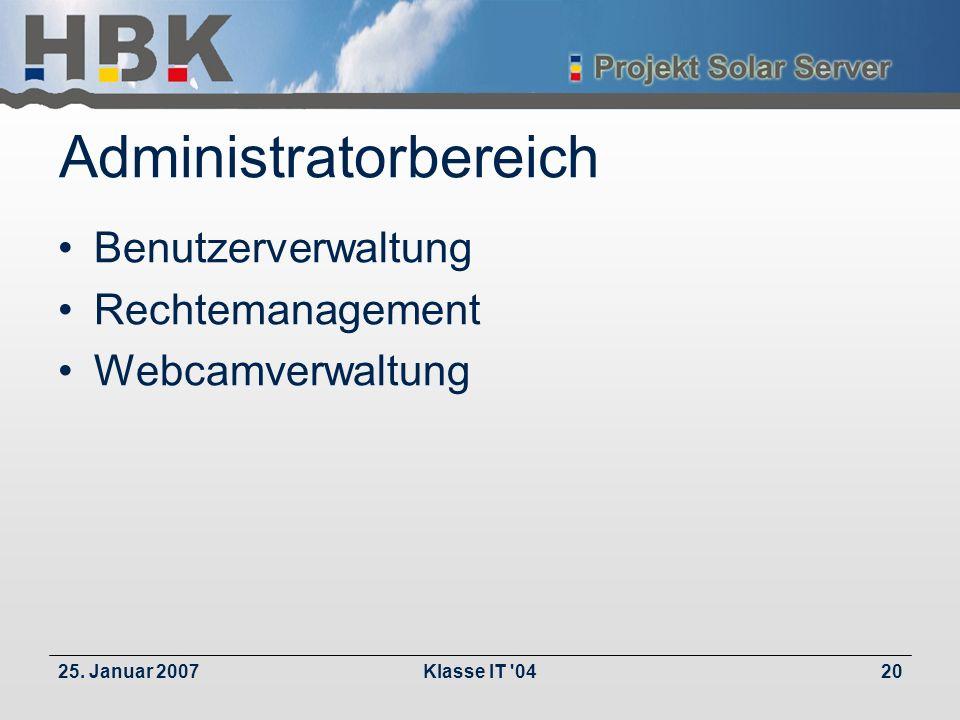 25. Januar 2007Klasse IT '0420 Administratorbereich Benutzerverwaltung Rechtemanagement Webcamverwaltung