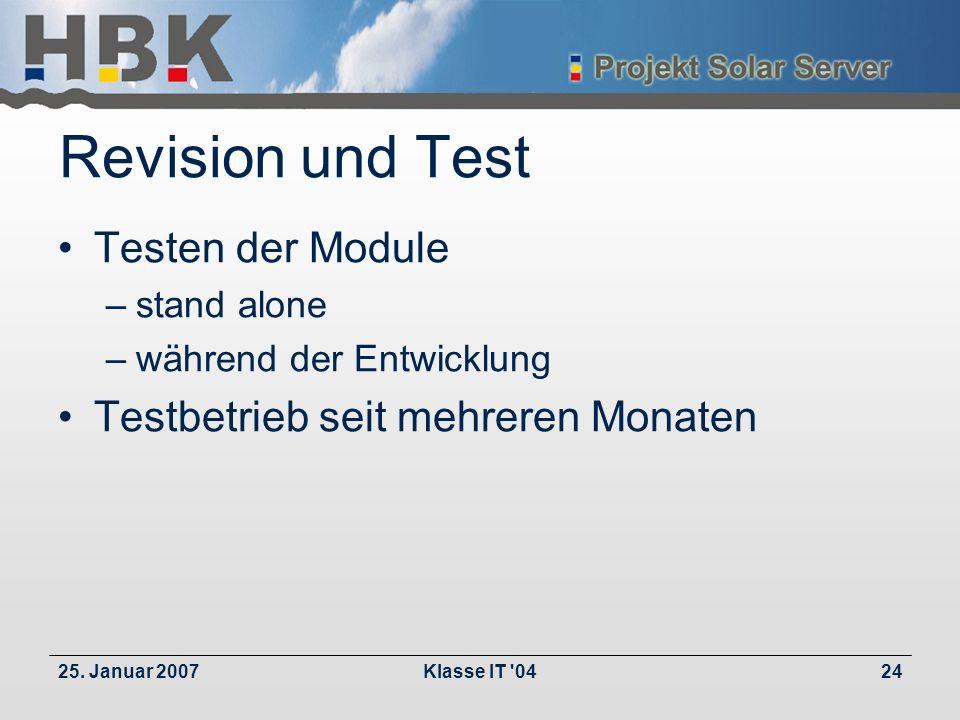 25. Januar 2007Klasse IT '0424 Revision und Test Testen der Module –stand alone –während der Entwicklung Testbetrieb seit mehreren Monaten