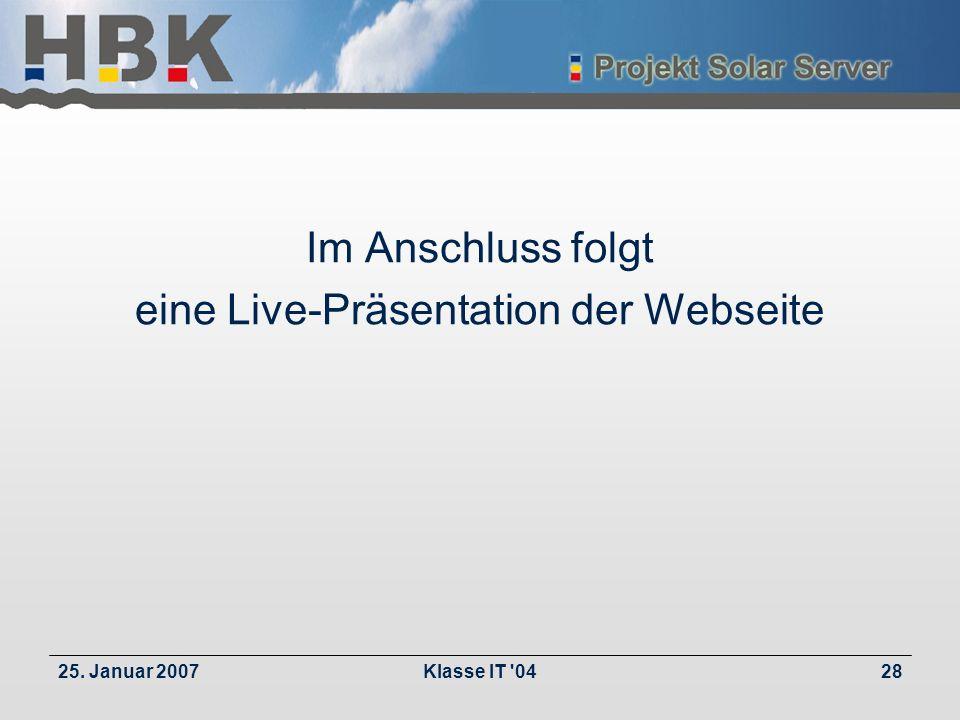 25. Januar 2007Klasse IT '0428 Im Anschluss folgt eine Live-Präsentation der Webseite