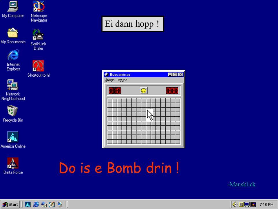 Ei dann hopp ! Do is e Bomb drin ! -Mausklick